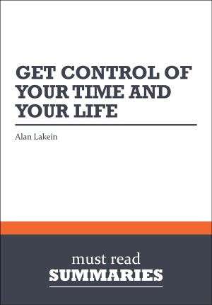 Summary: Get Control Of Your Time And Your Life - Alan Lakein by Must Read Summaries from Vearsa in Finance & Investments category