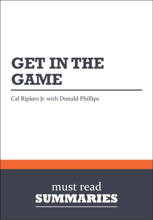 Summary: Get in the Game - Cal Ripken Jr. with Donald Phillips by Must Read Summaries from Vearsa in Finance & Investments category
