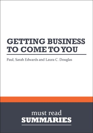 Summary: Getting Business To Come To You - Paul, Sarah Edwards and Laura C. Douglas by Must Read Summaries from Vearsa in Finance & Investments category