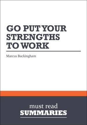 Summary: Go Put Your Strengths To Work - Marcus Buckingham by Must Read Summaries from Vearsa in Finance & Investments category