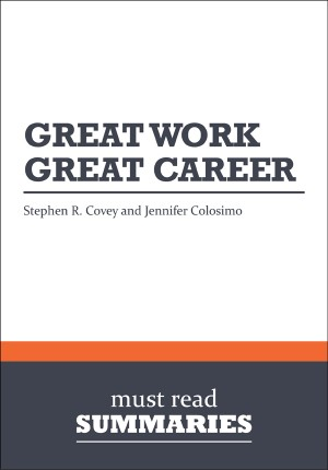 Summary: Great Work Great Career - Stephen R. Covey and Jennifer Colosimo by Must Read Summaries from Vearsa in Finance & Investments category