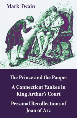 The Prince and the Pauper + A Connecticut Yankee in King Arthur's Court + Personal Recollections of Joan of Arc by Mark Twain from Vearsa in History category