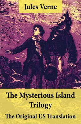 The Mysterious Island Trilogy - The Original US Translation by Jules Verne from Vearsa in General Novel category