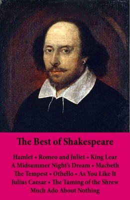 The Best of Shakespeare: Hamlet - Romeo and Juliet - King Lear - A Midsummer Night's Dream - Macbeth - The Tempest - Othello - As You Like It - Julius Caesar - The Taming of the Shrew - Much Ado About Nothing by William Shakespeare from Vearsa in General Novel category