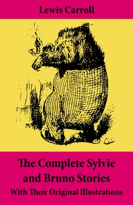 The Complete Sylvie and Bruno Stories With Their Original Illustrations by Lewis Carroll from Vearsa in General Novel category