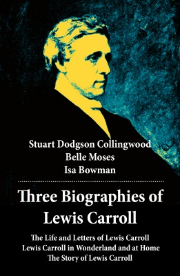 Three Biographies of Lewis Carroll: The Life and Letters of Lewis Carroll + Lewis Carroll in Wonderland and at Home + The Story of Lewis Carroll by Isa  Bowman from Vearsa in Autobiography & Biography category