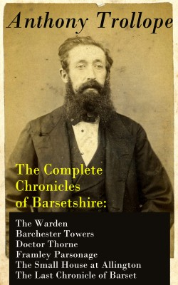 The Complete Chronicles of Barsetshire: The Warden + Barchester Towers + Doctor Thorne + Framley Parsonage + The Small House at Allington + The Last Chronicle of Barset by Anthony Trollope from Vearsa in Politics category