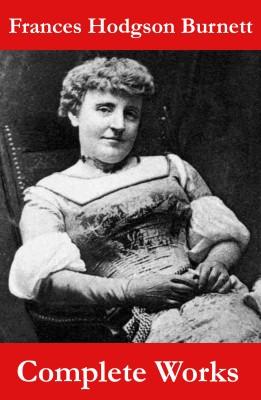 The Complete Works of Frances Hodgson Burnett (Unabridged) by Frances Hodgson Burnett from Vearsa in General Novel category