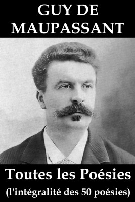 Toutes les Poésies de Guy de Maupassant (l'intégralité des 50 poésies) by Guy Maupassant from Vearsa in General Novel category