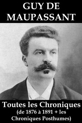Toutes les Chroniques de Guy de Maupassant (de 1876 à 1891 + les chroniques posthumes) by Guy Maupassant from Vearsa in General Novel category