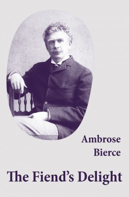The Fiend's Delight (novella + short stories + poetry) by Ambrose Bierce from Vearsa in General Novel category