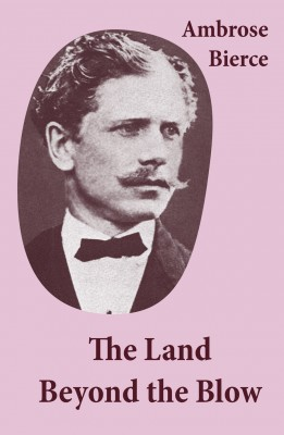 The Land Beyond the Blow (After the method of Swift, who followed Lucian, and was himself followed by Voltaire and many others) by Ambrose Bierce from Vearsa in General Novel category