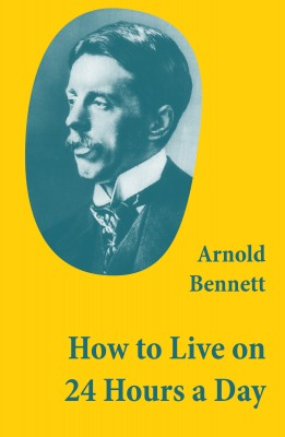 How to Live on 24 Hours a Day (A Classic Guide to Self-Improvement) by Arnold Bennett from Vearsa in Lifestyle category