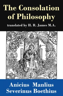 The Consolation of Philosophy (translated by H. R. James M.A.) by Anicius Manlius Severinus Boethius from Vearsa in History category
