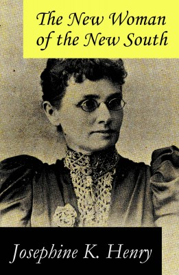 The New Woman of the New South (a feminist literature classic) by Josephine   K. Henry from Vearsa in Science category