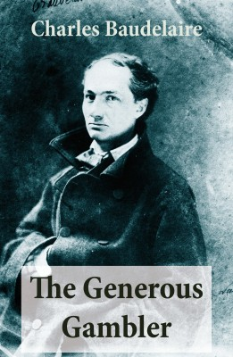 The Generous Gambler (A short but grand prose poem) by Charles Baudelaire from Vearsa in General Novel category