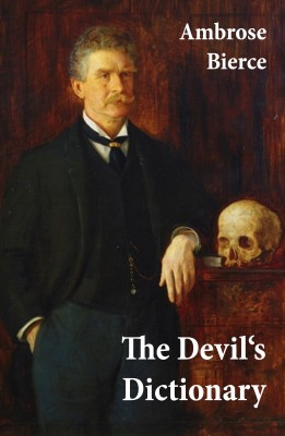 The Devil's Dictionary (or The Cynic's Wordbook: Unabridged with all the Definitions) by Ambrose Bierce from Vearsa in General Novel category