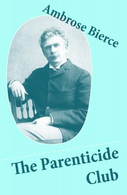 The Parenticide Club (My Favorite Murder + Oil of Dog + An Imperfect Conflagration + The Hypnotist) by Ambrose Bierce from Vearsa in General Novel category