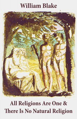 All Religions Are One & There Is No Natural Religion (Illuminated Manuscript with the Original Illustrations of William Blake) by William Blake from Vearsa in Religion category
