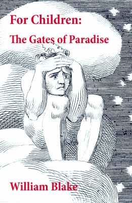 For Children: The Gates of Paradise (Illuminated Manuscript with the Original Illustrations of William Blake) by William Blake from Vearsa in Religion category