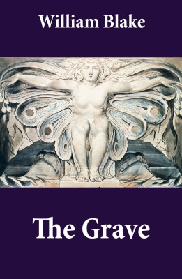 The Grave (Illuminated Manuscript with the Original Illustrations of William Blake to Robert Blair's The Grave) by William Blake from Vearsa in General Novel category