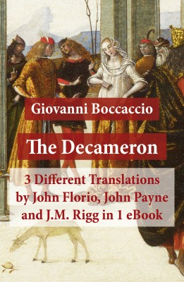 The Decameron: 3 Different Translations by John Florio, John Payne and J.M. Rigg in 1 eBook by Giovanni Boccaccio from Vearsa in History category