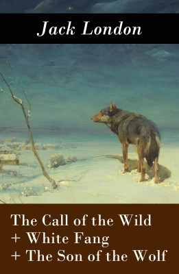 The Call of the Wild + White Fang + The Son of the Wolf (3 Unabridged Classics) by Jack London from Vearsa in General Novel category
