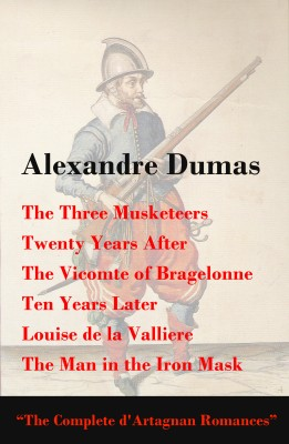The Three Musketeers + Twenty Years After + The Vicomte of Bragelonne + Ten Years Later + Louise de la Valliere + The Man in the Iron Mask (The Complete d'Artagnan Romances) by Alexandre Dumas from Vearsa in General Novel category