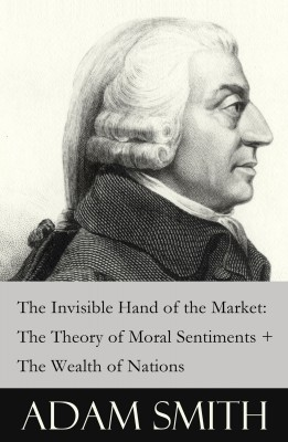 The Invisible Hand of the Market: The Theory of Moral Sentiments + The Wealth of Nations (2 Pioneering Studies of Capitalism) by Adam Smith from Vearsa in Politics category