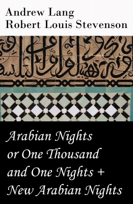 Arabian Nights or One Thousand and One Nights (Andrew Lang) + New Arabian Nights (Robert Louis Stevenson) by Robert Louis Stevenson from Vearsa in General Novel category