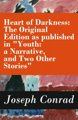 Heart of Darkness: The Original Edition as published in 'Youth: a Narrative, and Two Other Stories' (Includes the Author's Note + Youth: a Narrative + Heart of Darkness + The End of the Tether) by Joseph Conrad from Vearsa in Autobiography & Biography category
