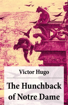 The Hunchback of Notre Dame (Complete Hapgood Translation) by Victor Hugo from Vearsa in General Novel category