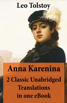 Anna Karenina - 2 Classic Unabridged Translations in one eBook (Garnett and Maude translations) by Leo Tolstoy from Vearsa in General Novel category