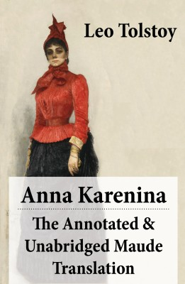 Anna Karenina - The Annotated & Unabridged Maude Translation by Leo Tolstoy from Vearsa in General Novel category