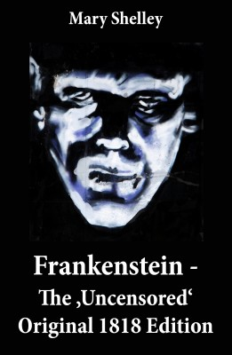 Frankenstein - The 'Uncensored' Original 1818 Edition by Mary Shelley from Vearsa in General Novel category