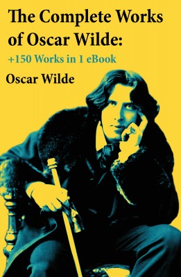 The Complete Works of Oscar Wilde: +150 Works in 1 eBook by Oscar Wilde from Vearsa in General Novel category