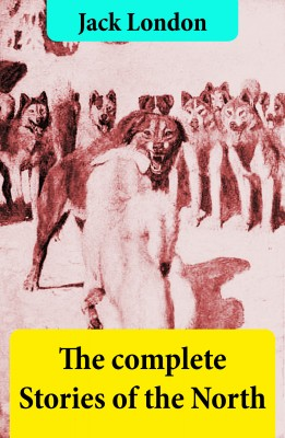 The complete Stories of the North by Jack London from Vearsa in General Novel category