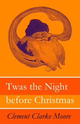 Twas the Night before Christmas (Original illustrations by Jessie Willcox Smith) by Clement Clarke Moore from Vearsa in Teen Novel category