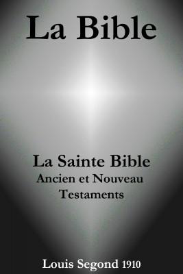 La Bible  (La Sainte Bible - Ancien et Nouveau Testaments, Louis Segond 1910) by La Bible de Dieu from Vearsa in General Novel category