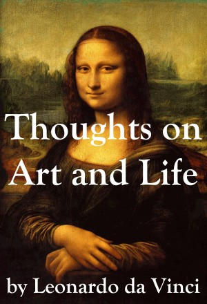 Thoughts on Art and Life by Leonardo da Vinci by Leonardo Da Vinci from Vearsa in General Novel category