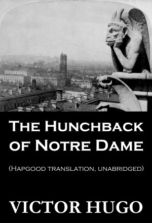 The Hunchback of Notre Dame (Hapgood Translation, Unabridged) by Victor Hugo from Vearsa in General Novel category