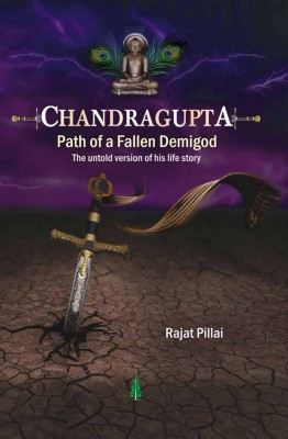 Chandragupta - Path of a Fallen Demigod by Rajat Pillai from Vearsa in History category