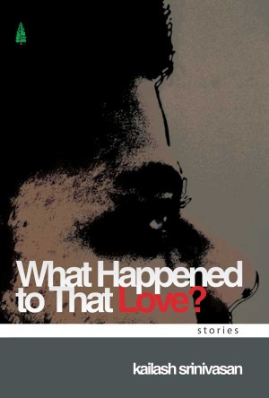 What Happened to That Love? by Kailash  Srinivasan from Vearsa in Romance category