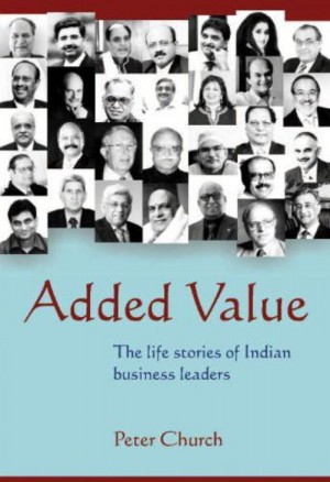 Added Value – the life stories of Indian Business Leaders by Peter  Church from  in  category