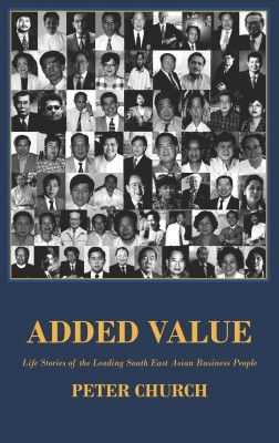Added Value – the Life Stories of Leading South East Asian Business People by Peter  Church from Vearsa in Business & Management category