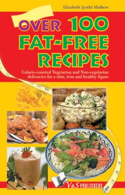Over 100 Fat-Free Recipes by Elizabeth Jyoti Mathew from Vearsa in Family & Health category