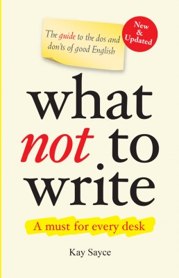 What Not to Write - A Guide to the Dos and Don'ts of Good English  (New & Updated) by Kay Sayce from Vearsa in Language & Dictionary category