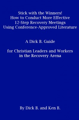 Stick with the Winners! How to Conduct More Effective 12-Step Recovery Meetings Using Conference-Approved Literature: A Dick B. Guide for Christian Leaders and Workers in the Recovery Arena by Ken B. from First Edition Design Publishing in Lifestyle category