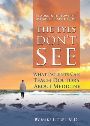 The Eyes Don't See What the Mind Don't Know: What Patients Can Teach Doctors About Medicine by Mike Litrel from First Edition Design Publishing in Religion category
