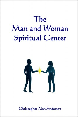 The Man and Woman Spiritual Center by Christopher Alan Anderson from First Edition Design Publishing in Religion category